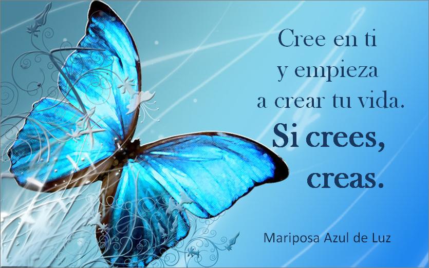 4. cree en ti. Mariposa Azul de Luz